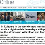 El informe del periódico inglés en su página en internet incluye una racha de asesinatos en un periodo de 72 horas. Habla de un recorrido de pesadilla durante tres días por San Salvador.